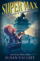 Super Max and the Mystery of Thornwood's Revenge - Susan Vaught
