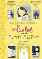 Violet and the Mummy Mystery - Harriet Whitehorn