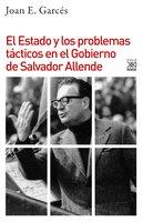 El Estado y los problemas tácticos en el Gobierno de Salvador Allende - Joan E. Garcés