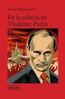 En la cabeza de Vladímir Putin - Michel Eltchaninoff