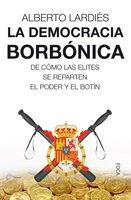 La democracia borbónica - Alberto Lardiés Galarreta