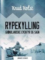 Rypekylling. Grøndlandske eventyr og sagn - Knud Holst
