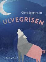 Ulvegrisen - fortællinger om forvandling - Claus Senderovitz
