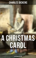 A CHRISTMAS CAROL (Illustrated Edition) - Charles Dickens