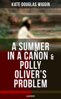 A SUMMER IN A CAÑON & POLLY OLIVER'S PROBLEM (Illustrated) - Kate Douglas Wiggin