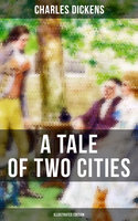 A TALE OF TWO CITIES (Illustrated Edition) - Charles Dickens