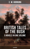 BRITISH TALES OF THE BUSH: 5 Novels in One Volume (Illustrated) - E.W. Hornung
