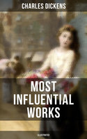 Charles Dickens' Most Influential Works (Illustrated) - Charles Dickens