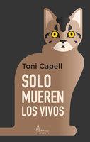Solo mueren los vivos - Toni Capell