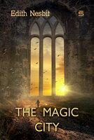 The Magic City - Edith Nesbit