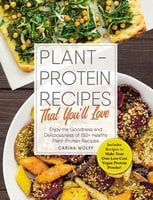 Plant-Protein Recipes That You'll Love - Carina Wolff