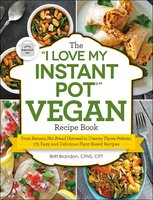 "The ""I Love My Instant Pot®"" Vegan Recipe Book - Britt Brandon"