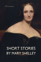 Short Stories by Mary Shelley - Mary Shelley