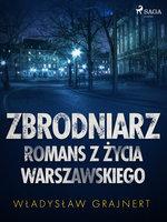 Zbrodniarz. Romans z życia warszawskiego - Wladyslaw Grajnert
