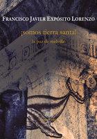 ¡Somos Tierra Santa! - Francisco Javier Exposito Lorenzo