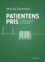 Patientens pris : Ett reportage om den svenska sjukvården och marknaden - Maciej Zaremba