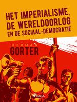 Het imperialisme, de wereldoorlog en de sociaal-democratie - Herman Gorter