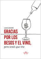 Gracias por los besos y el vino pero tenés que irte - Lucio Aschieri