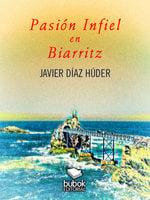 Pasión infiel en Biarritz - Javier Díaz Húder