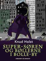 Super-Søren og bøllerne i Bolle-by - Knud Holst