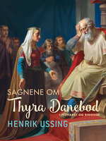 Sagnene om Thyre Danebod - Henrik Ussing