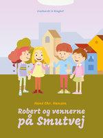 Robert og vennerne på Smutvej - Hans Christian Hansen