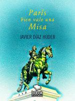 París bien vale una Misa - Javier Díaz Húder
