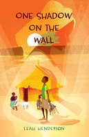 One Shadow on the Wall - Leah Henderson