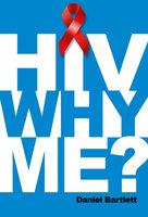 HIV Why Me? - Daniel Bartlett