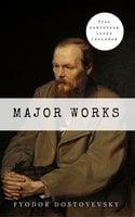 Fyodor Dostoyevsky: Major Works - Fyodor Dostoyevsky