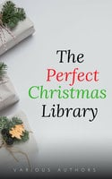 The Perfect Christmas Library: A Christmas Carol, The Cricket on the Hearth, A Christmas Sermon, Twelfth Night...and Many More (200 Stories) - Arthur Conan Doyle,Charles Dickens,Martha Finley,L. Frank Baum,Rudyard Kipling,Washington Irving,Mark Twain,A.A. Milne,Kenneth Grahame,Leo Tolstoy,O. Henry,Robert Louis Stevenson,Thomas Hardy,G.K. Chesterton,William Dean Howells,William Shakespeare,Robert Browning,Viktor Rydberg,Lewis Carroll,William Makepeace Thackeray,Louisa May Alcott,H.P. Lovecraft,Willa Cather,Nathaniel Hawthorne,Kate Douglas Wiggin,John Milton,Robert Burns,Harriet Beecher Stowe,Hans Christian Andersen,Henry Wadsworth Longfellow,Dylan Thomas,Peter Christen Asbjørnsen,John Masefield,Bret Harte,Henry Van Dyke,Brothers Grimm,Saki,John Kendrick Bangs,Laura Lee Hope,Lope de Vega,Montague Rhodes James,Mother Goose,William J. Locke,Thomas Hill,Algernon Blackwood,Juliana Horatia Ewing,Lucy Maud Montgomery,Edward Payson Roe,Thomas Nelson Page,Robert Ervin Howard,Letitia Elizabeth Landon,Adelaide Anne Procter,Eugene Field,Thomas Chatterton,Andy Adams,Hezekiah Butterworth,Eleanor Hallowell Abbott,Ellis Parker Butler,Richmal Crompton,Amy Ella Blanchard,Hesba Stretton,Margery Williams,José María de Pereda,Berthold Auerbach,Newton Booth Tarkington,William Henry Davies,Zona Gale,Annie Roe Carr,Santa Claus,Alice Duer Miller,Evaleen Stein,Florence L. Barclay,Jacob August Riis,Meredith Nicholson,Theodore Parker,Ella Wheeler Wilcox,Alice Hale Burnett,Mary Louisa Molesworth,Sara Teasdale,Ralph Henry Barbour,John Greenleaf Whittier,James Whitcomb Riley,John Bowring,Mary E. Wilkins Freeman,Francis Pharcellus Church,Nahum Tate,Olive Thorne Miller,Stephen Leacock,H. W. Collingwood,John Strange Winter,Julia Schayer,Katharine Lee Bates,M.E.S.,Margaret E. Sangster,Robert Frost,Robert Ingersoll,Rose Terry Cooke,S. Weir Mitchell,W. H. Corning,Cecil Frances Alexander,Charles Edward Carryl,Don Marquis,Elia W. Peattie,Elizabeth Anderson,Elizabeth Margaret Chandler,Ernest Vincent Wright,George A. Baker,George Augustus Sala,George Robert Sims