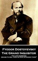 The Grand Inquisitor - Fyodor Dostoyevsky