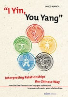 I Yin, You Yang: Interpreting Relationships the Chinese Way - Mike Mandl
