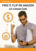 Find It, Flip On Amazon: aka Amazon Cash - Esther Odejimi