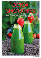 Detox Smoothies: Lose Weight with Smoothies and Juices - Eliq Maranik