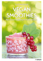 Vegan Smoothies: Natural and energizing drinks for all tastes - Eliq Maranik