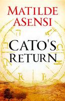 Cato's return - Matilde Asensi