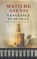 Vengeance in Seville - Matilde Asensi