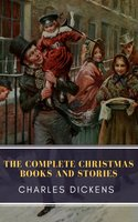 The Complete Christmas Books and Stories - Charles Dickens,MyBooks Classics
