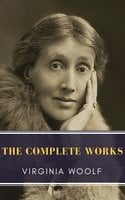 Virginia Woolf: The Complete Works - Virginia Woolf,MyBooks Classics