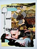 Hairspray and Lighter - J. Jupes
