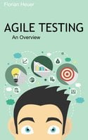 Agile Testing: An Overview - Florian Heuer