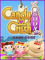 Candy Crush Soda Saga - Game Guide - Josh Abbott