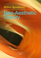 Neo-Aesthetic Theory: Complexity and Complicity Must Be Defended - Miško Šuvakovic