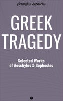 Greek Tragedy: Selected Works of Aeschylus and Sophocles - Aeschylus, Sophocles