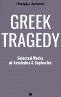 Greek Tragedy: Selected Works of Aeschylus and Sophocles - Aeschylus,Sophocles