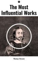 The Most Influential Works by Sir Thomas Browne - Thomas Browne