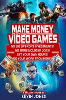 Make Money Playing Video Games - kevin jones