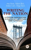 Writing the Nation: A Concise Introduction to American Literature 1865 to Present - Amy Berke, Robert Bleil, Jordan Cofer, Doug Davis