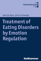 Treatment of Eating Disorders by Emotion Regulation - Ulrich Schweiger,Valerija Sipos